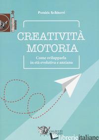 CREATIVITA' MOTORIA. COME SVILUPPARLA IN ETA' EVOLUTIVA E ANZIANA - SCIBINETTI PATRIZIA