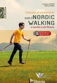 EDUCARE AL MOVIMENTO. CON IL NORDIC WALKING A SCUOLA E NEL FITNESS. CON CONTENUT - LONATI LOREDANA; ROSA RAFFAELA