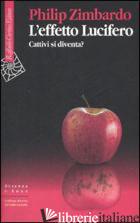 EFFETTO LUCIFERO. CATTIVI SI DIVENTA? (L') - ZIMBARDO PHILIP G.