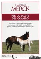 MANUALE MERCK PER LA SALUTE DEL CAVALLO. LA GUIDA MEDICA PIU' AUTOREVOLE, COMPLE - AA.VV.