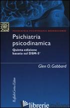 PSICHIATRIA PSICODINAMICA - GABBARD GLEN O.; MADEDDU F. (CUR.)