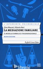 MEDIAZIONE FAMILIARE. IL MODELLO SIMBOLICO TRIGENERAZIONALE. NUOVA EDIZ. (LA) - MAZZEI DINO