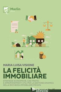 FELICITA' IMMOBILIARE. STRATEGIE ECONOMICHE, CASI PRATICI E APPROFONDIMENTI UTIL - VISIONE MARIA LUISA