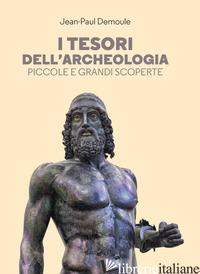 TESORI DELL'ARCHEOLOGIA. PICCOLE E GRANDI SCOPERTE (I) - DEMOULE JEAN-PAUL
