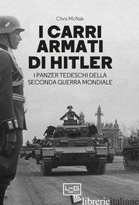 CARRI ARMATI DI HITLER. I PANZER TEDESCHI DELLA SECONDA GUERRA MONDIALE (I) - MCNAB CHRIS