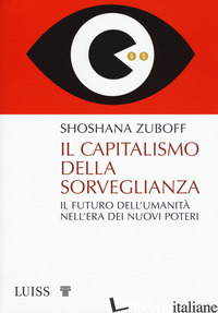 CAPITALISMO DELLA SORVEGLIANZA. IL FUTURO DELL'UMANITA' NELL'ERA DEI NUOVI POTER - ZUBOFF SHOSHANA