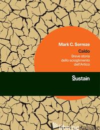 CALDO. BREVE STORIA DELLO SCIOGLIMENTO DELL'ARTICO - SERREZE MARK C.