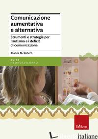 COMUNICAZIONE AUMENTATIVA E ALTERNATIVA. STRUMENTI E STRATEGIE PER L'AUTISMO E I - CAFIERO JOANNE M.