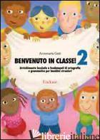BENVENUTO IN CLASSE! ARRICCHIMENTO LESSICALE E FONDAMENTI DI ORTOGRAFIA E GRAMMA - GATTI ANNAMARIA