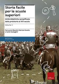 STORIA FACILE PER LE SCUOLE SUPERIORI. UNITA' DIDATTICHE SEMPLIFICATE. VOL. 1: D - BIANCHI FERRUCCIO; FARELLO PATRIZIA; SCATAGLINI CARLO