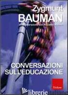 CONVERSAZIONI SULL'EDUCAZIONE - BAUMAN ZYGMUNT; MAZZEO RICCARDO