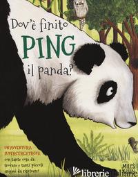 DOV'E' FINITO PING IL PANDA? UN'AVVENTURA SUPERCERCATROVA - LA BEDOYERE CAMILLA DE