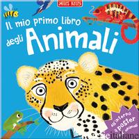MIO PRIMO LIBRO DEGLI ANIMALI. PRIMISSIMI. EDIZ. ILLUSTRATA (IL) - KELLY MILES
