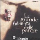 GRANDE FABBRICA DELLE PAROLE. EDIZ. ILLUSTRATA (LA) - LESTRADE AGNES DE; DOCAMPO VALERIA