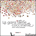 GARA DELLE COCCINELLE. EDIZ. ILLUSTRATA (LA) - NIELANDER AMY