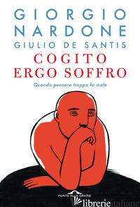 COGITO ERGO SOFFRO. QUANDO PENSARE TROPPO FA MALE - NARDONE GIORGIO; DE SANTIS GIULIO