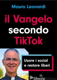 VANGELO SECONDO TIKTOK. USARE I SOCIAL E RESTARE LIBERI (IL) - LEONARDI MAURO