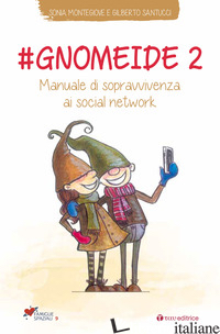 #GNOMEIDE 2. MANUALE DI SOPRAVVIVENZA AI SOCIAL NETWORK - MONTEGIOVE SONIA; SANTUCCI GILBERTO