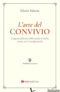 ARTE DEL CONVIVIO. L'APPARECCHIATURA DELLA TAVOLA IN ITALIA: STORIA, USI E CONSI - SALAZAR GLORIA; FABRIZI S. (CUR.)