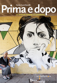 PRIMA E DOPO. LA STREET ART ROMANA E IL CORONAVIRUS - CUCCHIARELLI CARLA