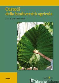 CUSTODI DELLA BIODIVERSITA' AGRICOLA - MACELLARI E. (CUR.)
