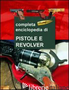 GRANDE ENCICLOPEDIA DELLE PISTOLE E DEI REVOLVER (LA) - HARTINK A. E.