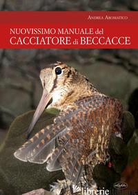 MANUALE DEL CACCIATORE DI BECCACCE - AROMATICO ANDREA