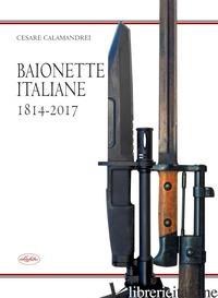 BAIONETTE ITALIANE 1814-2017 - CALAMANDREI CESARE