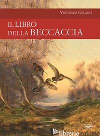 LIBRO DELLA BECCACCIA (IL) - CELANO VINCENZO