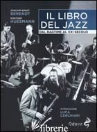 LIBRO DEL JAZZ. DAL RAGTIME AL XXI SECOLO (IL) - BERENDT JOACHIM E.; GUNTHER HUESMANN