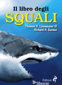 LIBRO DEGLI SQUALI (IL) - LINEAWEAVER III THOMAS H.; BACKUS RICHARD H.