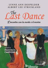 LAST DANCE. L'INCONTRO CON LA MORTE E IL MORIRE (THE) - DESPELDE LYNNE ANN; STRICKLAND ALBERT LEE; CAMPIONE F. (CUR.)