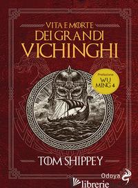 VITA E MORTE DEI GRANDI VICHINGHI. NUOVA EDIZ. - SHIPPEY TOM
