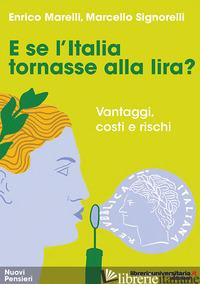 E SE L'ITALIA TORNASSE ALLA LIRA? VANTAGGI, COSTI E RISCHI - MARELLI ENRICO; SIGNORELLI MARCELLO