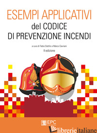 ESEMPI APPLICATIVI DEL CODICE DI PREVENZIONE INCENDI - DATTILO F. (CUR.); PULITO C. (CUR.)