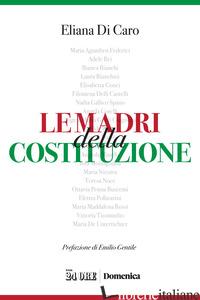 MADRI DELLA COSTITUZIONE (LE) - DI CARO ELIANA