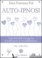 AUTO-IPNOSI. ANATOMIA DELLA GUARIGIONE. CO-CREAZIONE DI UN CAMBIAMENTO. CON 2 CD - POLI ERICA FRANCESCA