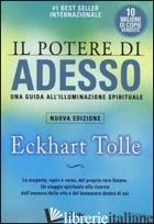 POTERE DI ADESSO. UNA GUIDA ALL'ILLUMINAZIONE SPIRITUALE (IL) - TOLLE ECKHART