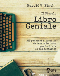 PICCOLO LIBRO GENIALE. 365 PENSIERI FILOSOFICI DA TENERE IN TASCA PER ISPIRARE L - FINCH HAROLD W.