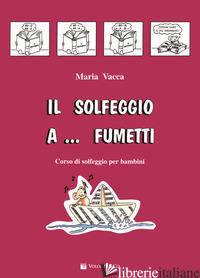 SOLFEGGIO A... FUMETTI. CORSO DI SOLFEGGIO PER BAMBINI (IL). VOL. 1 - VACCA MARIA