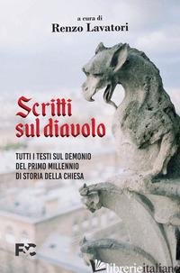 SCRITTI SUL DIAVOLO. TUTTI I TESTI SUL DEMONIO DEL PRIMO MILLENNIO DI STORIA DEL - LAVATORI R. (CUR.)