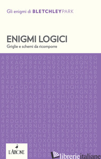 ENIGMI LOGICI. GRIGLIE E SCHEMI DA RICOMPORRE - BLETCHLEY PARK TRUST (CUR.)