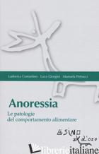 ANORESSIA. LE PATOLOGIE DEL COMPORTAMENTO ALIMENTARE - GIORGINI LUCA; COSTANTINO LUDOVICA; PETRUCCI MANUELA
