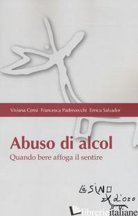 ABUSO DI ALCOL. QUANDO BERE AFFOGA IL SENTIRE - CENSI VIVIANA; PADREVECCHI FRANCESCA; SALVADOR ENRICA
