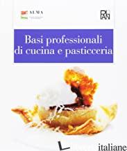 BASI PROFESSIONALI DI CUCINA E PASTICCERIA. PER GLI IST. ALBERGHIERI - ALMA