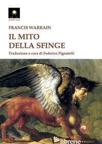 MITO DELLA SFINGE (IL) - WARRAIN FRANCIS; PIGNATELLI F. (CUR.)