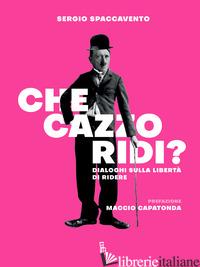CHE CAZZO RIDI? DIALOGHI SULLA LIBERTA' DI RIDERE - SPACCAVENTO SERGIO