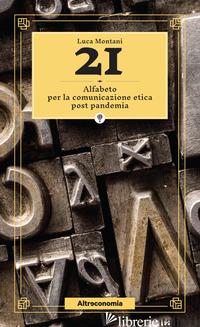 21. ALFABETO PER LA COMUNICAZIONE ETICA POST PANDEMIA - MONTANI LUCA