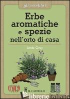 ERBE AROMATICHE E SPEZIE NELL'ORTO DI CASA - GRAY LINDA