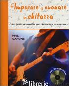 IMPARARE A SUONARE LA CHITARRA. EDIZ. ILLUSTRATA. CON CD AUDIO - CAPONE PHIL